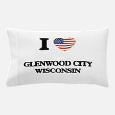 I love Glenwood City Wisconsin Pillow Case