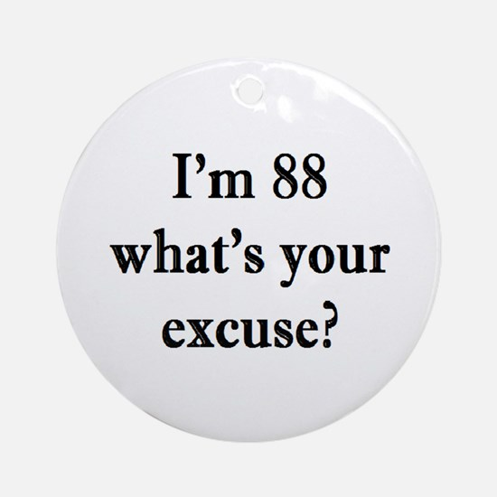 88 your excuse 3 Ornament (Round)