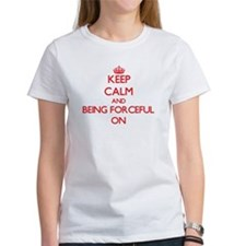 Keep Calm and Being Forceful ON T-Shirt