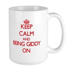 Keep Calm and Being Giddy ON Mugs