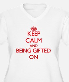 Keep Calm and Being Gifted ON Plus Size T-Shirt