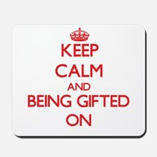 Keep Calm and Being Gifted ON Mousepad