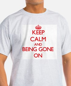 Keep Calm and Being Gone ON T-Shirt