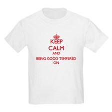 Keep Calm and Being Good Tempered ON T-Shirt