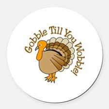 Gobble Till You Wobble! Round Car Magnet