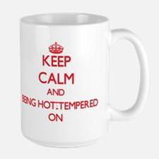 Keep Calm and Being Hot-Tempered ON Mugs