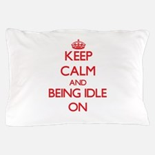 Keep Calm and Being Idle ON Pillow Case
