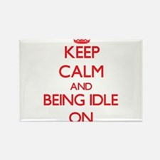 Keep Calm and Being Idle ON Magnets