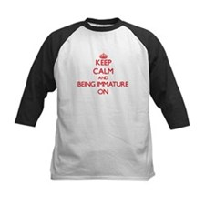Keep Calm and Being Immature ON Baseball Jersey