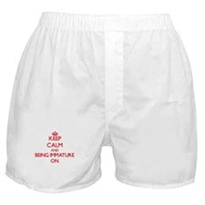 Keep Calm and Being Immature ON Boxer Shorts