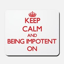 Keep Calm and Being Impotent ON Mousepad
