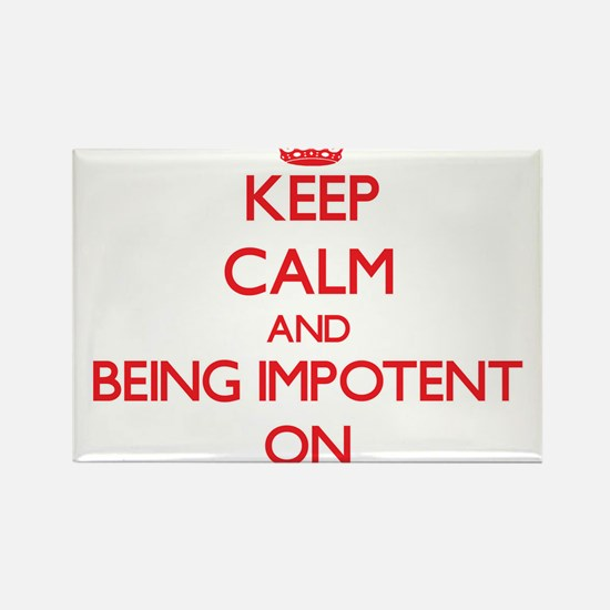 Keep Calm and Being Impotent ON Magnets