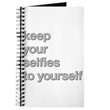 KEEP YOUR SELFIES TO YOURSELF Journal