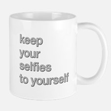 KEEP YOUR SELFIES TO YOURSELF Mugs