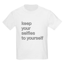 KEEP YOUR SELFIES TO YOURSELF T-Shirt