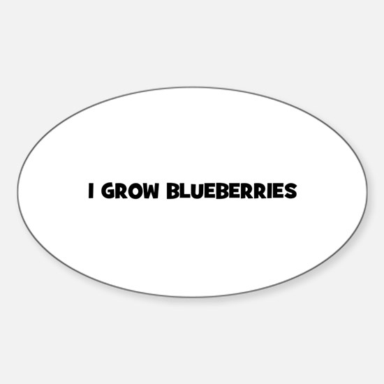 I grow blueberries Oval Decal
