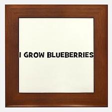 I grow blueberries Framed Tile