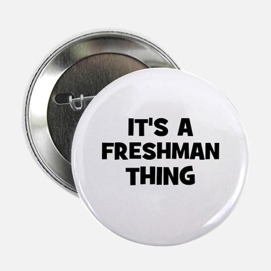 It's a freshman Thing Button