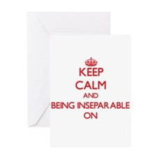Keep Calm and Being Inseparable ON Greeting Cards