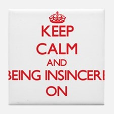 Keep Calm and Being Insincere ON Tile Coaster