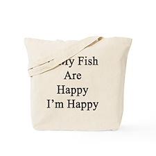 If My Fish Are Happy I'm Happy  Tote Bag