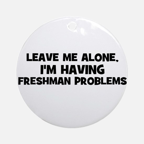 Leave Me Alone, I'm Having fr Ornament (Round)