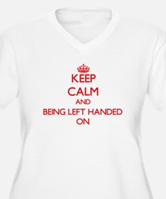 Keep Calm and Being Left Handed Plus Size T-Shirt