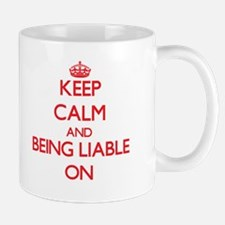Keep Calm and Being Liable ON Mugs