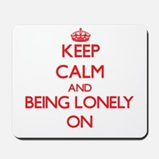Keep Calm and Being Lonely ON Mousepad