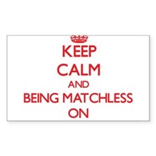 Keep Calm and Being Matchless ON Decal