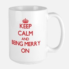 Keep Calm and Being Merry ON Mugs