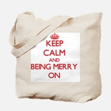 Keep Calm and Being Merry ON Tote Bag