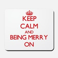 Keep Calm and Being Merry ON Mousepad