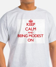Keep Calm and Being Modest ON T-Shirt