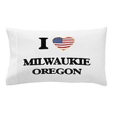 I love Milwaukie Oregon Pillow Case