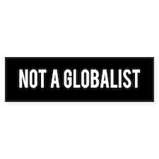 Not a Globalist Bumper Bumper Sticker