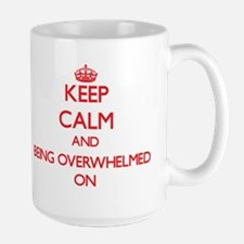Keep Calm and Being Overwhelmed ON Mugs