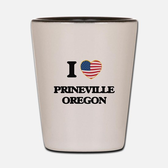 I love Prineville Oregon Shot Glass
