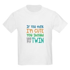 If You Think I'm Cute Twin T-Shirt