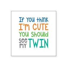 If You Think I'm Cute Twin Sticker