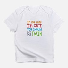 If You Think I'm Cute Twin Infant T-Shirt