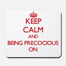 Keep Calm and Being Precocious ON Mousepad