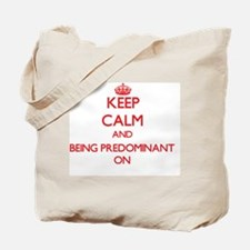 Keep Calm and Being Predominant ON Tote Bag