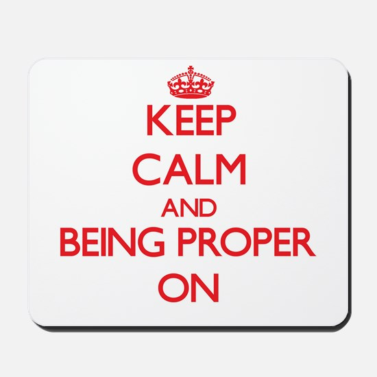 Keep Calm and Being Proper ON Mousepad