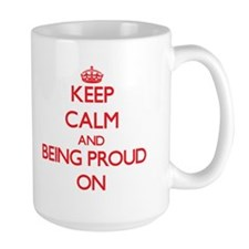 Keep Calm and Being Proud ON Mugs
