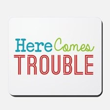 Here Comes Trouble Mousepad