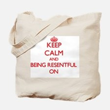 Keep Calm and Being Resentful ON Tote Bag