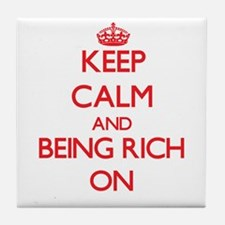 Keep Calm and Being Rich ON Tile Coaster