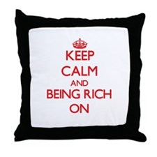 Keep Calm and Being Rich ON Throw Pillow