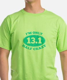 I'm Only Half Crazy T-Shirt